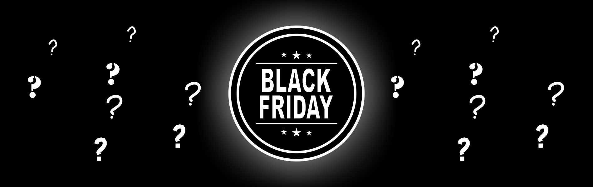 – Black Friday –